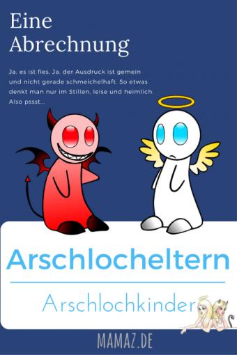Arschlocheltern und Arschlochkinder