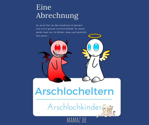 Arschlochkinder und Arschlocheltern Blogartikel
