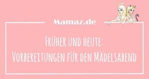 Mädelsabend: Vorbereitungen als Single und als Mutter